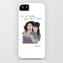 Broad City: We Go Together Like Abbi & Ilana iPhone Case