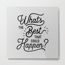 What's The Best That Could Happen Typography Print Wall Art Home Decor Metal Print