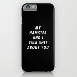 Funny My Hamster And I Talk Shit About You Pun Quote Sayings iPhone Case