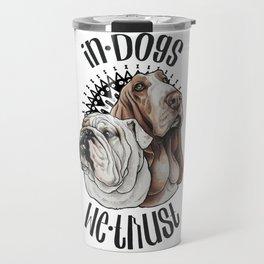 In dogs we trust Travel Mug