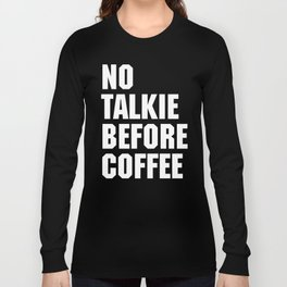 No Talkie Before Coffee Funny Quote Long Sleeve T-shirt