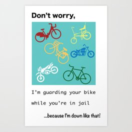 Jail Mail: Don't worry, I'm guarding your bike...because I'm down like that! Art Print