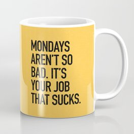 Mondays aren't so bad. It's your job that sucks. Coffee Mug