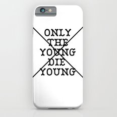 Only The Young Die Young iPhone 6s Slim Case