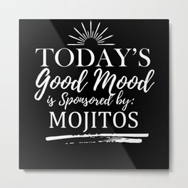 Today's Good Mood Is Sponsored By: Mojitos Metal Print
