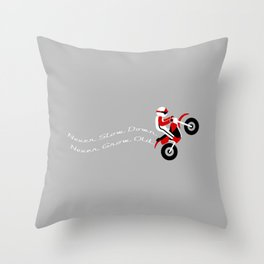 Never Slow Down Throw Pillow