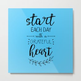 start each day with a grateful heart Metal Print