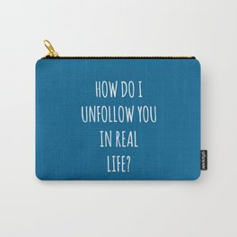 Unfollow Real Life Funny Quote Carry-All Pouch