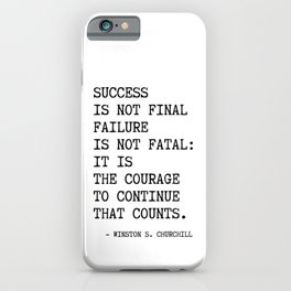 Churchill's quote, Success is not final failure iPhone Case