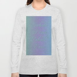 Inhale Peace, Exhale Ease Long Sleeve T-shirt