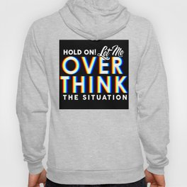 Hold On! Let Me Overthink the Situation Hoody