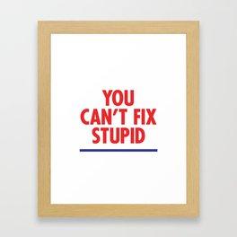 You Can't Fix Stupid Framed Art Print