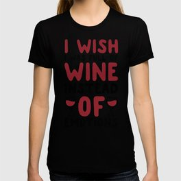 I WISH I WAS FULL OF WINE INSTEAD OF EMOTIONS T-SHIRT T-shirt