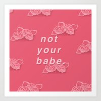 not you babe. (patterned) Art Print