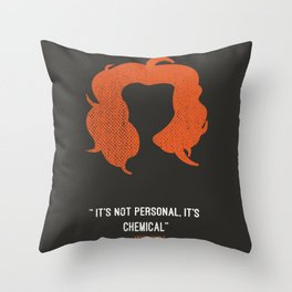 """""""It's not personal, it's chemical."""" – Nicky Nichols Throw Pillow"""