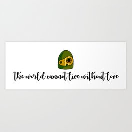 THE WORLD CANNOT LIVE WITHOUT LOVE Art Print