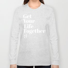 Get Your Life Together Long Sleeve T-shirt