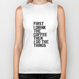 First I Drink the Coffee Then I Do the Things black and white typography poster home wall decor Biker Tank
