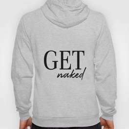 Get Naked | Black and White Typography Hoody