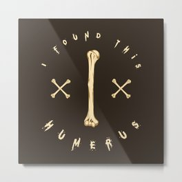 I Found This Humerus - Funny Doctor Pun Gift Metal Print