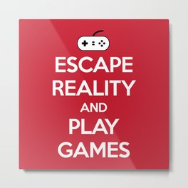 Escape Reality Gaming Quote Metal Print