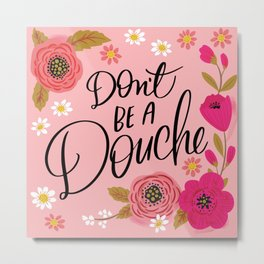 Pretty Swe*ry: Don't Be a Douche Metal Print