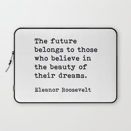 The Future Belongs to Those Who Believe, Eleanor Roosevelt, Motivational Quote Laptop Sleeve