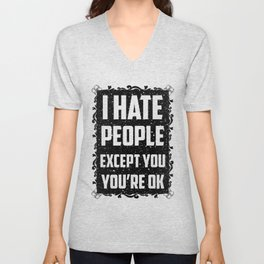 I hate people except you, you're ok Unisex V-Neck