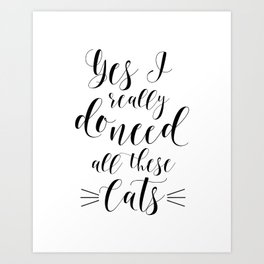 CATS LOVER QUOTE, Yes I Really Do Need All These Cats,Crazy Cat Lady,Gift For Her,Funny Print Art Print