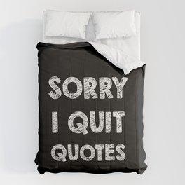 Sorry I quit quotes  Comforters