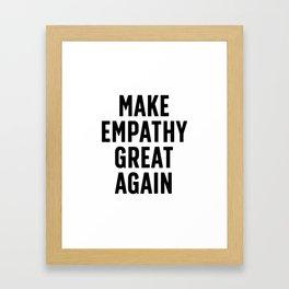 Make Empathy Great Again Framed Art Print