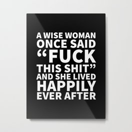 A Wise Woman Once Said Fuck This Shit (Black) Metal Print