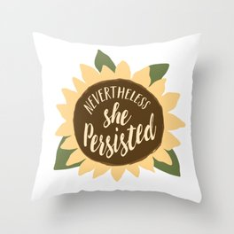 nevertheless she persisted sunflower Throw Pillow