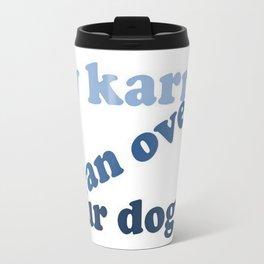 My Karma Ran Over Your Dogma Travel Mug