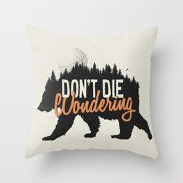 Don't die wondering Throw Pillow