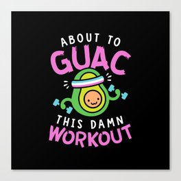 About To Guac This Damn Workout Canvas Print