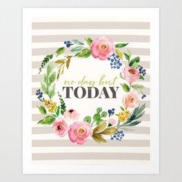 No Day But Today Stripey Watercolor Floral Art Print