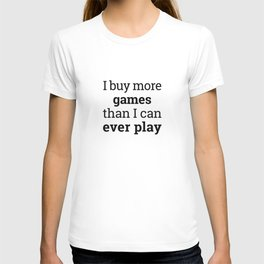 I buy more games than I can ever play T-shirt