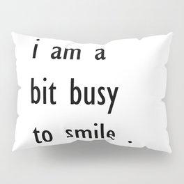 i am a bit busy to smile . home decor Pillow Sham
