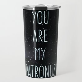 You are my patronus Travel Mug