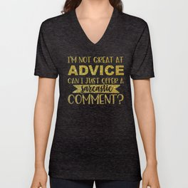 I'm Not Great At Advice Can I Just Offer A Sarcastic Comment Unisex V-Neck