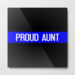 Police: Proud Aunt (Thin Blue Line) Metal Print