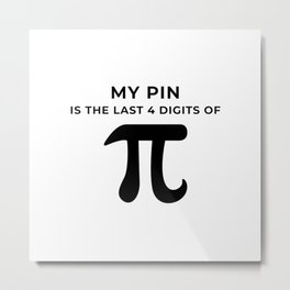 My pin is the last 4 digits of Pi Metal Print