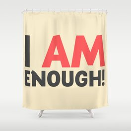 I am enough!, broken hearts, inspirational quote, free woman, motivational quote, strong woman Shower Curtain
