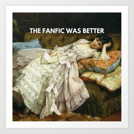 The fanfic was better Art Print
