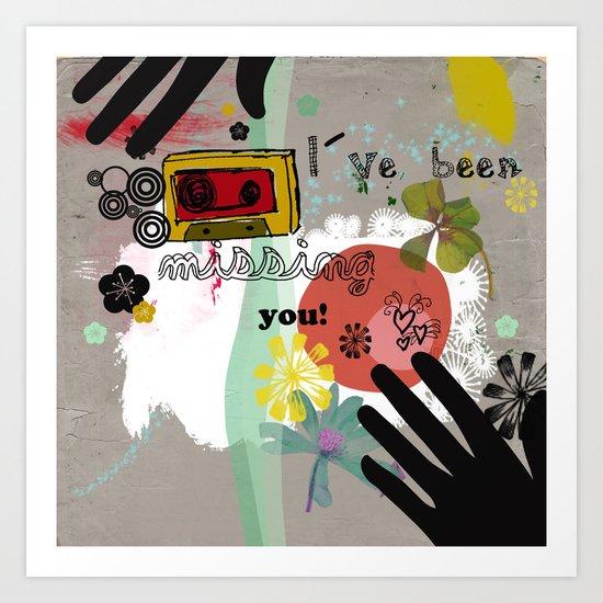 I´ve been missing you Art Print