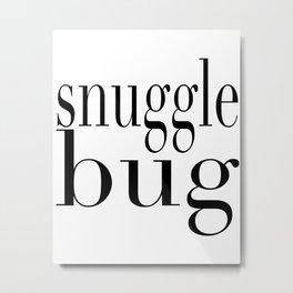 Snug as a Bug in a Rug Metal Print