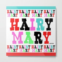 HAIRY MARY Metal Print