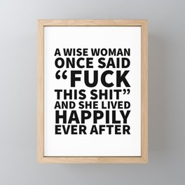 A Wise Woman Once Said Fuck This Shit Framed Mini Art Print