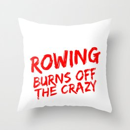 Rower Gift Rowing Burns Off the Crazy Throw Pillow